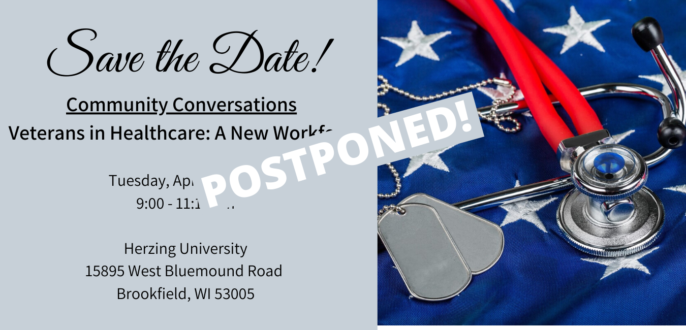 Community Conversations Veterans in Healthcare_ A New Workforce Tuesday, April 14, 2020 9_00 - 11_15 am Herzing University 15895 West Bluemound Road Brookfield, WI 53005 (1)